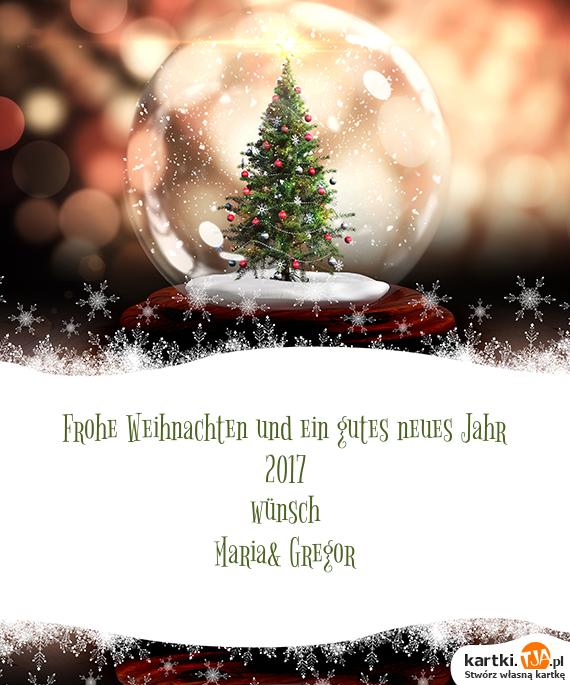 Weihnachten Wunsch.Frohe Weihnachten Und Ein Gutes Neues Jahr 2017 Wünsch Maria Gregor