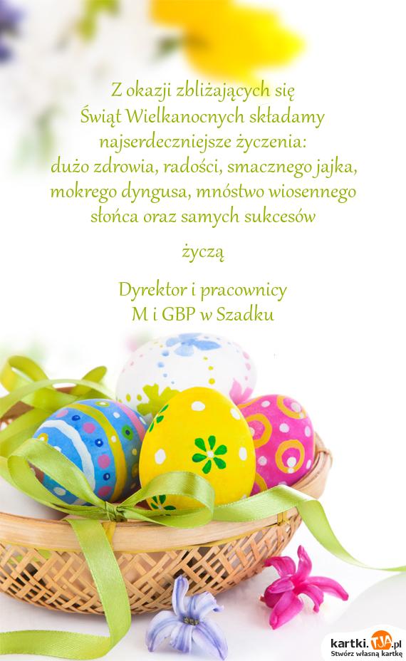 Z okazji zbliżających się Świąt Wielkanocnych składamy najserdeczniejsze życzenia: dużo zdrowia, radości, smacznego jajka, mokrego dyngusa, mnóstwo wiosennego słońca oraz samych sukcesów  życzą  Dyrektor i pracownicy M i GBP w Szadku